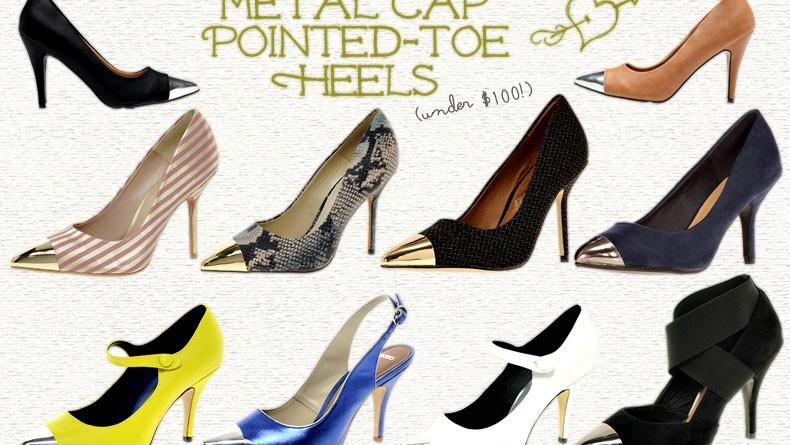 Metal Cap-Toe, Pointed-Toe Heels under $100 - Love or hate?