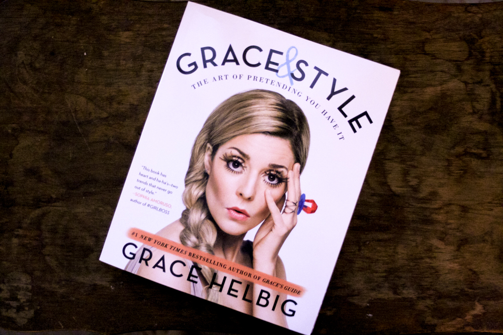 Grace and Style: The Art of Pretending You Have It by Grace Helbig