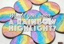 Would You Wear: Rainbow Highlighter?